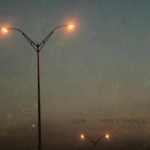 Lorna_LondonsLeavingMe